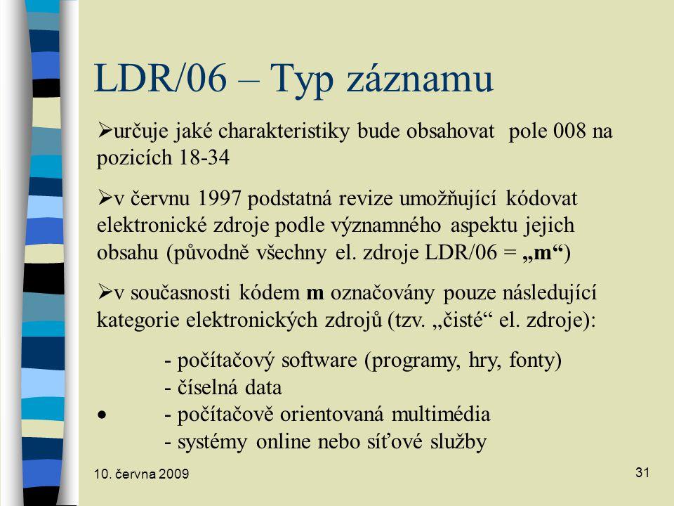 LDR/06 – Typ záznamu určuje jaké charakteristiky bude obsahovat pole 008 na pozicích 18-34.