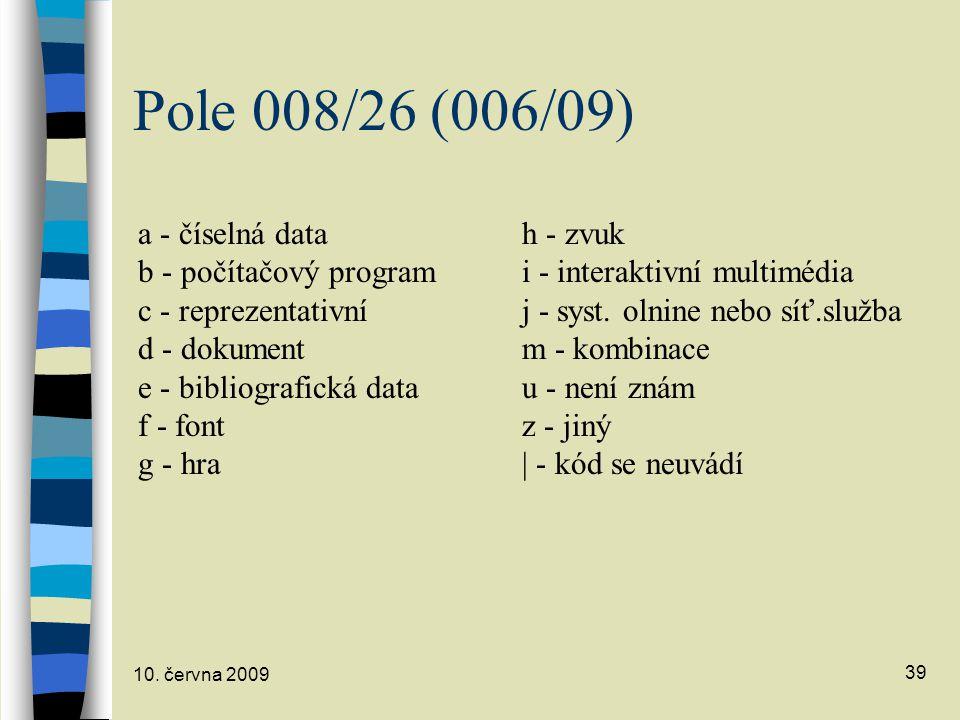 Pole 008/26 (006/09) a - číselná data h - zvuk