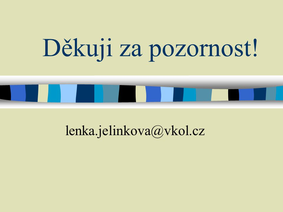 Děkuji za pozornost! lenka.jelinkova@vkol.cz