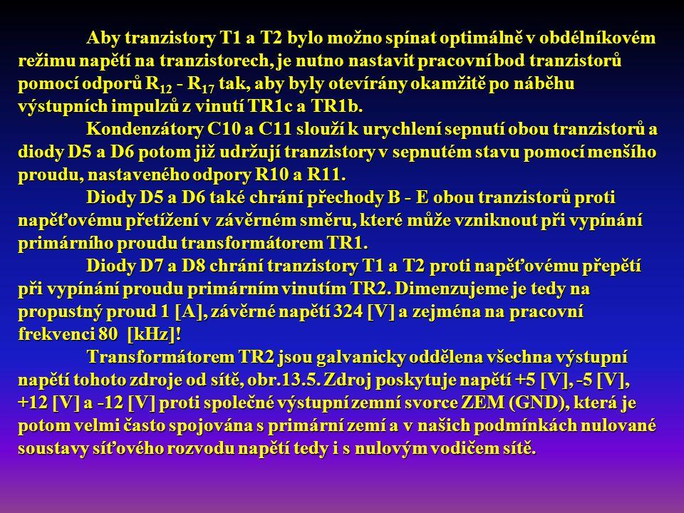 Aby tranzistory T1 a T2 bylo možno spínat optimálně v obdélníkovém režimu napětí na tranzistorech, je nutno nastavit pracovní bod tranzistorů pomocí odporů R12 - R17 tak, aby byly otevírány okamžitě po náběhu výstupních impulzů z vinutí TR1c a TR1b.