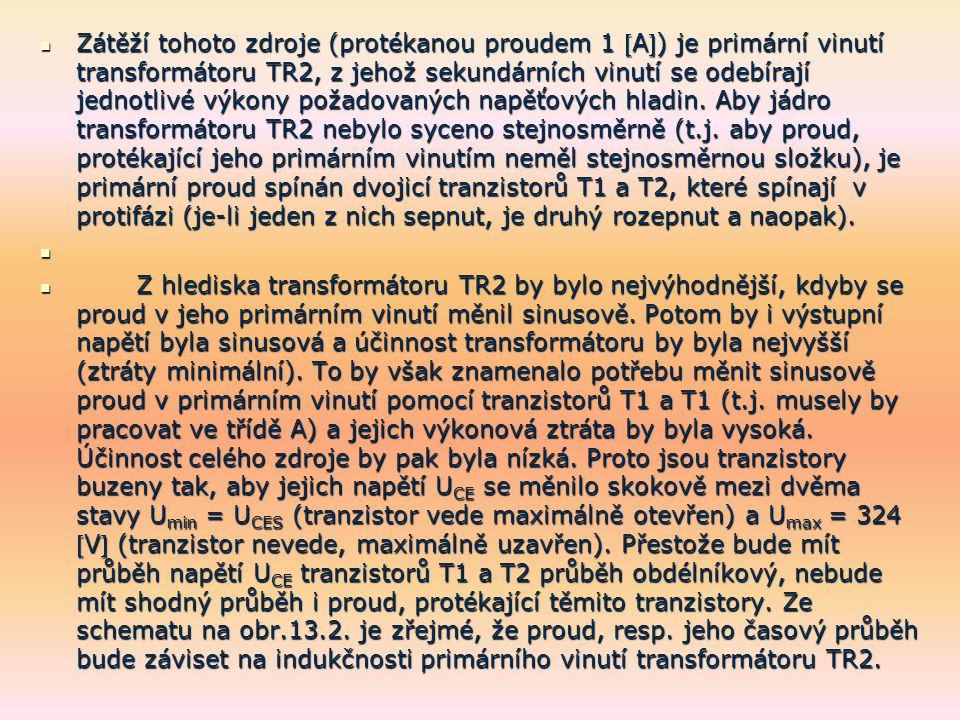 Zátěží tohoto zdroje (protékanou proudem 1 A) je primární vinutí transformátoru TR2, z jehož sekundárních vinutí se odebírají jednotlivé výkony požadovaných napěťových hladin. Aby jádro transformátoru TR2 nebylo syceno stejnosměrně (t.j. aby proud, protékající jeho primárním vinutím neměl stejnosměrnou složku), je primární proud spínán dvojicí tranzistorů T1 a T2, které spínají v protifázi (je-li jeden z nich sepnut, je druhý rozepnut a naopak).