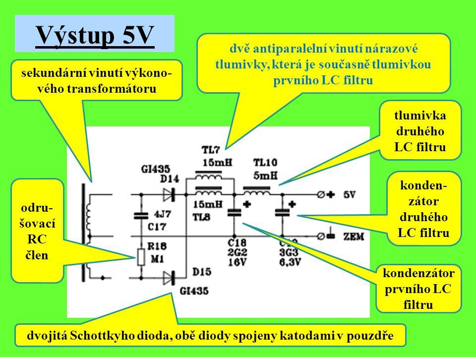 Výstup 5V dvě antiparalelní vinutí nárazové tlumivky, která je současně tlumivkou prvního LC filtru.