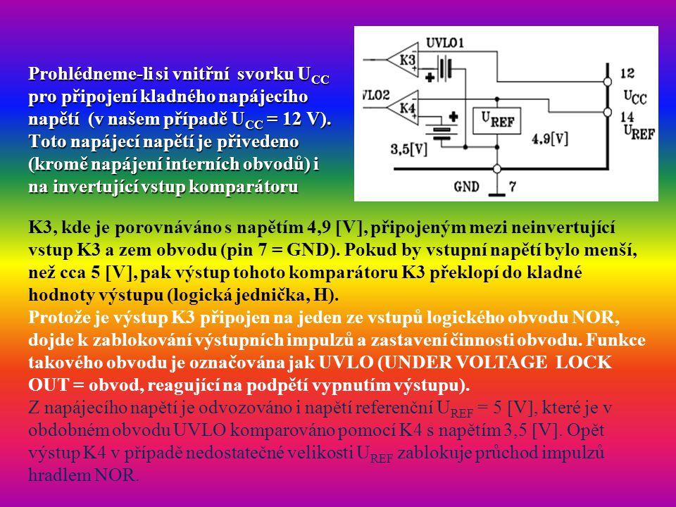 Prohlédneme-li si vnitřní svorku UCC pro připojení kladného napájecího napětí (v našem případě UCC = 12 V). Toto napájecí napětí je přivedeno (kromě napájení interních obvodů) i na invertující vstup komparátoru