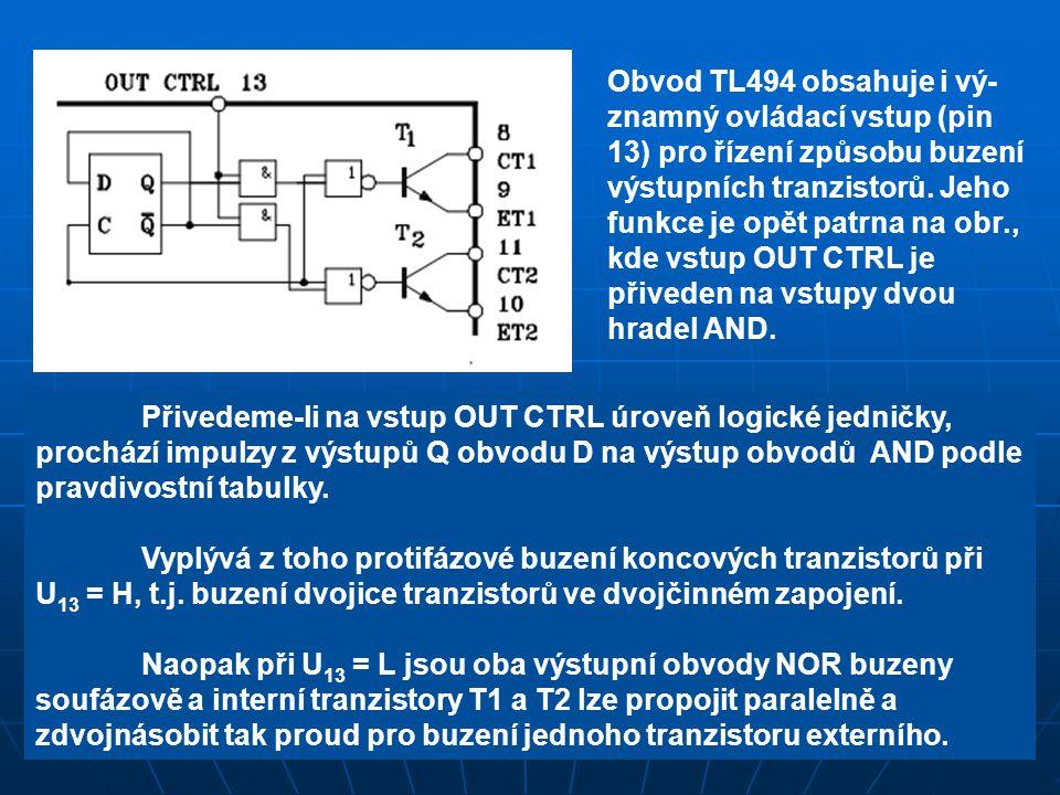 Obvod TL494 obsahuje i vý-znamný ovládací vstup (pin 13) pro řízení způsobu buzení výstupních tranzistorů. Jeho funkce je opět patrna na obr., kde vstup OUT CTRL je přiveden na vstupy dvou hradel AND.
