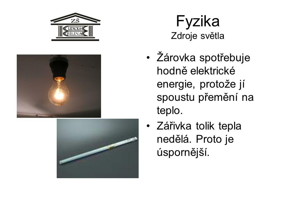 Fyzika Zdroje světla Žárovka spotřebuje hodně elektrické energie, protože jí spoustu přemění na teplo.