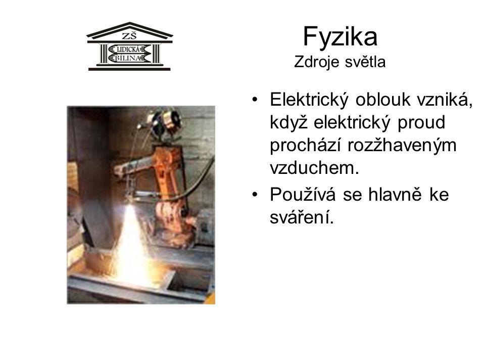 Fyzika Zdroje světla Elektrický oblouk vzniká, když elektrický proud prochází rozžhaveným vzduchem.