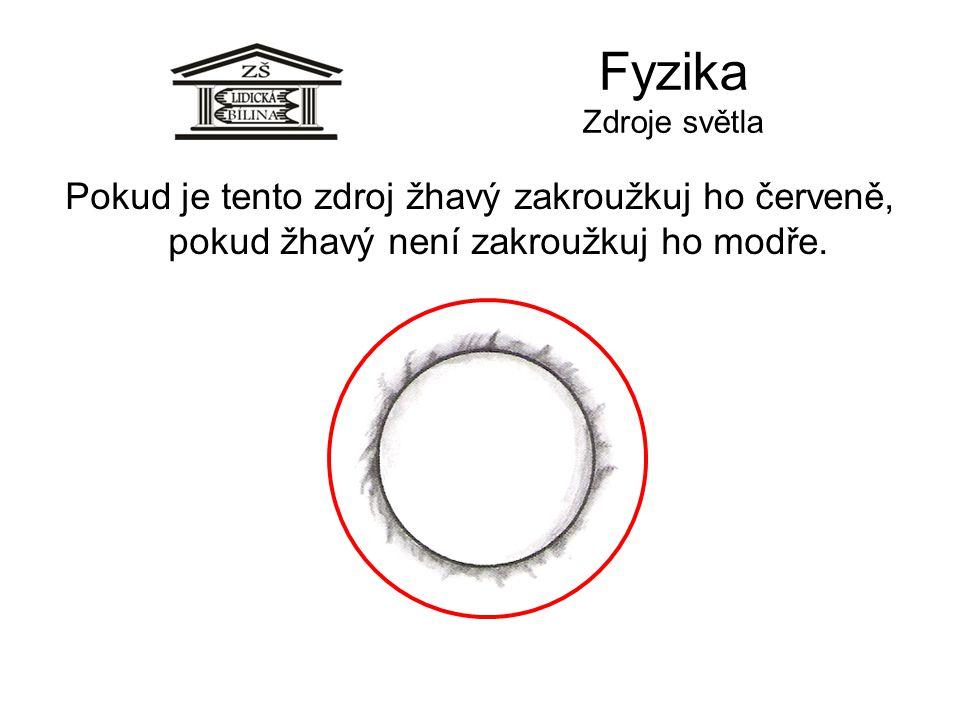 Fyzika Zdroje světla Pokud je tento zdroj žhavý zakroužkuj ho červeně, pokud žhavý není zakroužkuj ho modře.