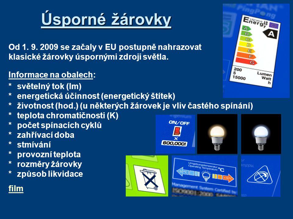 Úsporné žárovky Od 1. 9. 2009 se začaly v EU postupně nahrazovat klasické žárovky úspornými zdroji světla.