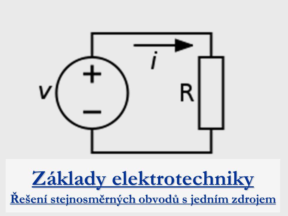 Základy elektrotechniky Řešení stejnosměrných obvodů s jedním zdrojem