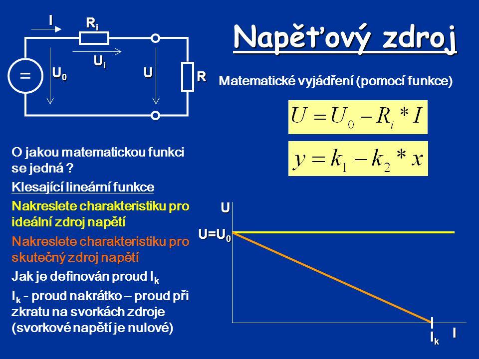 Napěťový zdroj = Ui Ri U U0 I R Matematické vyjádření (pomocí funkce)