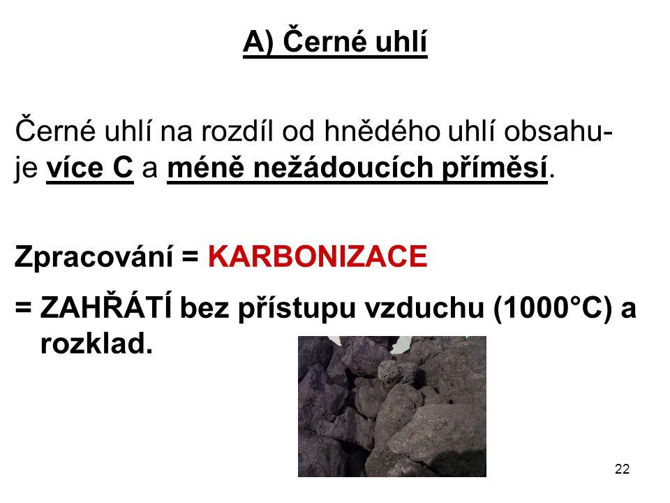A) Černé uhlí Černé uhlí na rozdíl od hnědého uhlí obsahu- je více C a méně nežádoucích příměsí. Zpracování = KARBONIZACE.