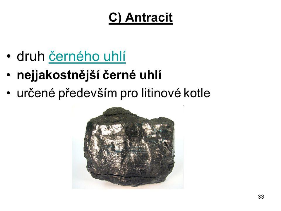 druh černého uhlí C) Antracit nejjakostnější černé uhlí