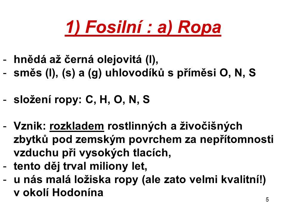 1) Fosilní : a) Ropa hnědá až černá olejovitá (l),