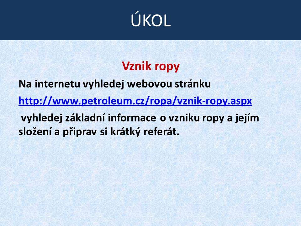 ÚKOL Vznik ropy Na internetu vyhledej webovou stránku
