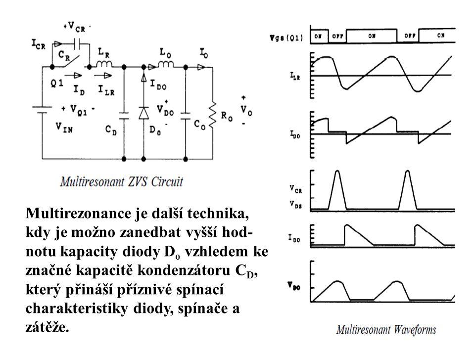 Multirezonance je další technika, kdy je možno zanedbat vyšší hod-notu kapacity diody Do vzhledem ke značné kapacitě kondenzátoru CD, který přináší příznivé spínací charakteristiky diody, spínače a zátěže.
