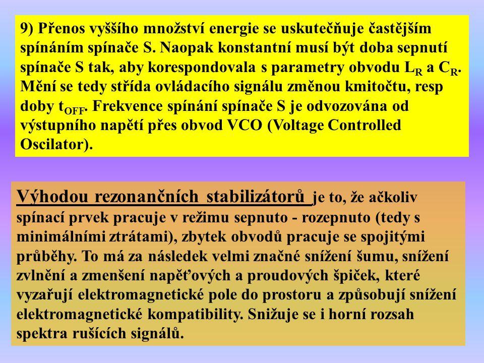 9) Přenos vyššího množství energie se uskutečňuje častějším spínáním spínače S. Naopak konstantní musí být doba sepnutí spínače S tak, aby korespondovala s parametry obvodu LR a CR. Mění se tedy střída ovládacího signálu změnou kmitočtu, resp doby tOFF. Frekvence spínání spínače S je odvozována od výstupního napětí přes obvod VCO (Voltage Controlled Oscilator).