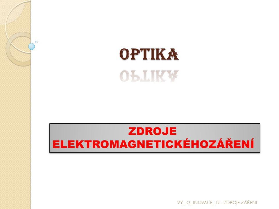OPTIKA ZDROJE ELEKTROMAGNETICKÉHOZÁŘENÍ