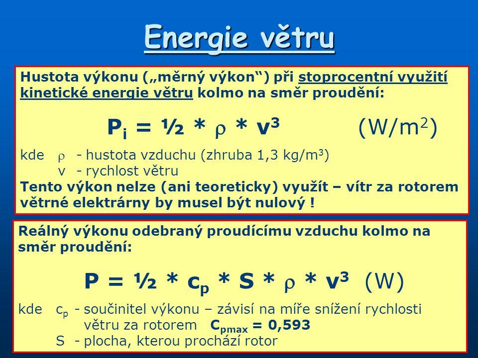 Energie větru Pi = ½ *  * v3 (W/m2) P = ½ * cp * S *  * v3 (W)
