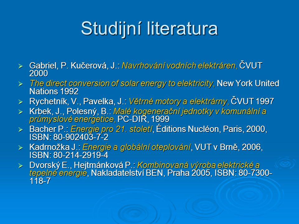 Studijní literatura Gabriel, P. Kučerová, J.: Navrhování vodních elektráren, ČVUT 2000.