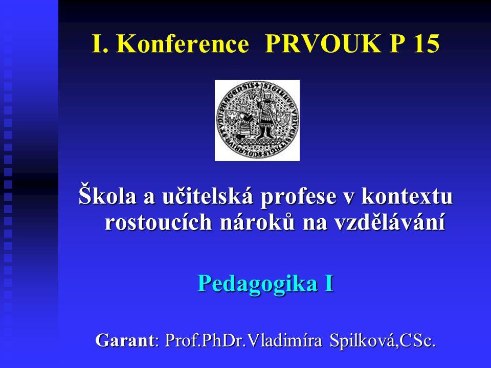 I. Konference PRVOUK P 15 Škola a učitelská profese v kontextu rostoucích nároků na vzdělávání. Pedagogika I.