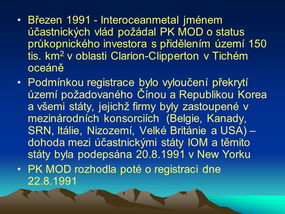 Březen 1991 - Interoceanmetal jménem účastnických vlád požádal PK MOD o status průkopnického investora s přidělením území 150 tis. km2 v oblasti Clarion-Clipperton v Tichém oceáně