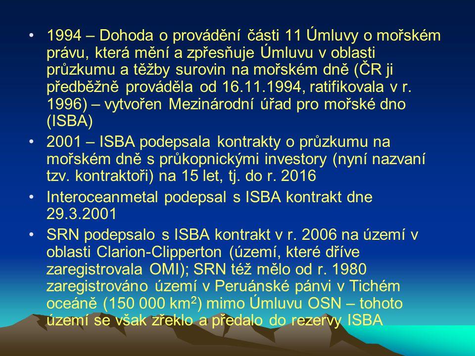 1994 – Dohoda o provádění části 11 Úmluvy o mořském právu, která mění a zpřesňuje Úmluvu v oblasti průzkumu a těžby surovin na mořském dně (ČR ji předběžně prováděla od 16.11.1994, ratifikovala v r. 1996) – vytvořen Mezinárodní úřad pro mořské dno (ISBA)