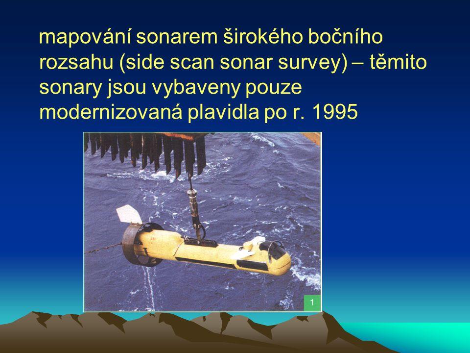 mapování sonarem širokého bočního rozsahu (side scan sonar survey) – těmito sonary jsou vybaveny pouze modernizovaná plavidla po r.