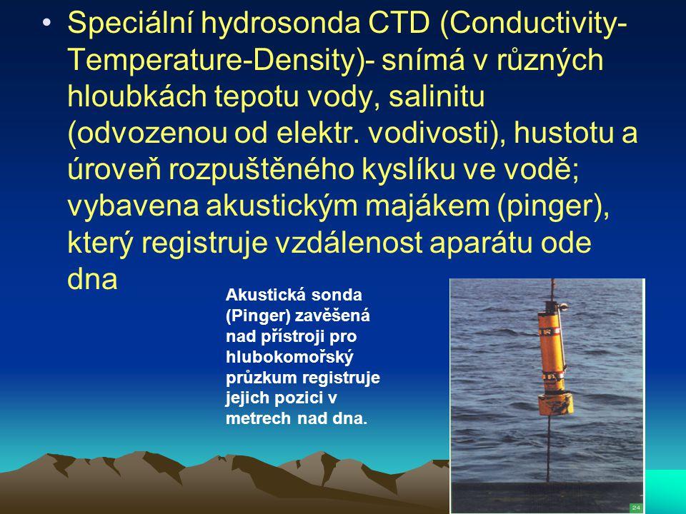 Speciální hydrosonda CTD (Conductivity-Temperature-Density)- snímá v různých hloubkách tepotu vody, salinitu (odvozenou od elektr. vodivosti), hustotu a úroveň rozpuštěného kyslíku ve vodě; vybavena akustickým majákem (pinger), který registruje vzdálenost aparátu ode dna