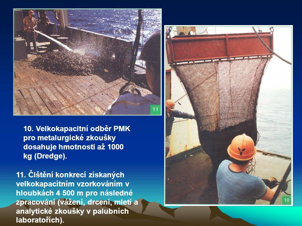 10. Velkokapacitní odběr PMK pro metalurgické zkoušky dosahuje hmotnosti až 1000 kg (Dredge).