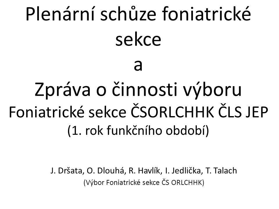 Plenární schůze foniatrické sekce a Zpráva o činnosti výboru Foniatrické sekce ČSORLCHHK ČLS JEP (1. rok funkčního období)