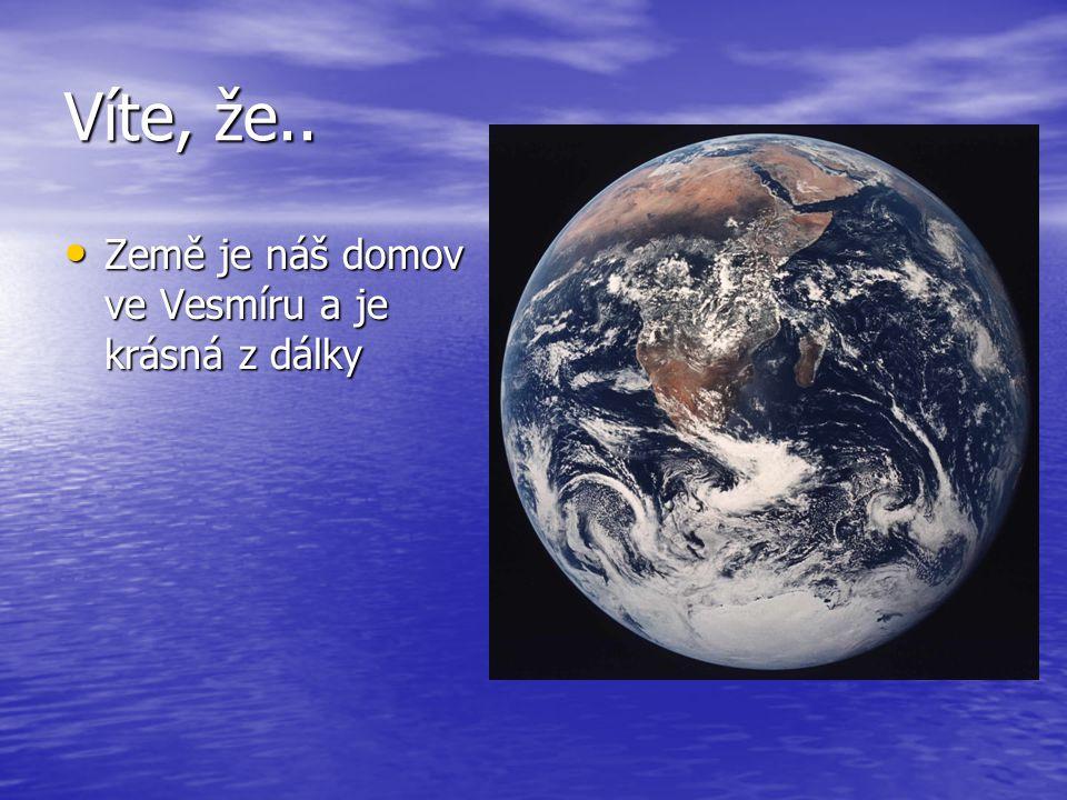 Víte, že.. Země je náš domov ve Vesmíru a je krásná z dálky