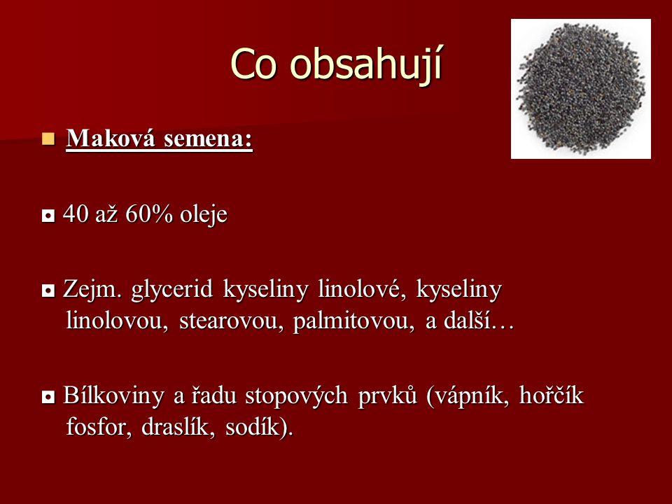 Co obsahují Maková semena: ◘ 40 až 60% oleje