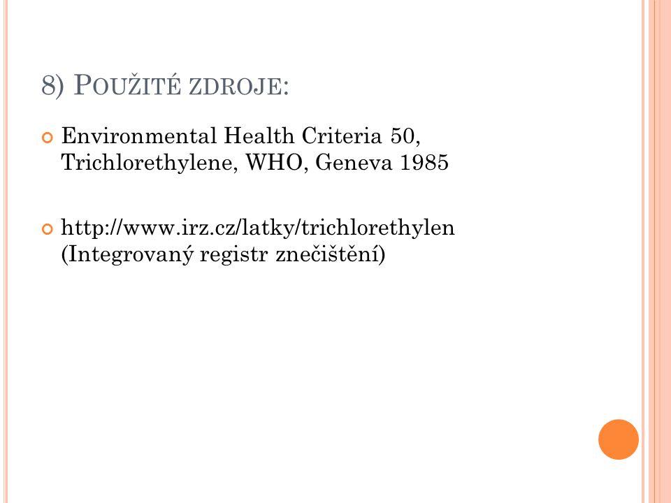 8) Použité zdroje: Environmental Health Criteria 50, Trichlorethylene, WHO, Geneva 1985.