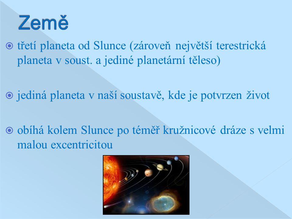 Země třetí planeta od Slunce (zároveň největší terestrická planeta v soust. a jediné planetární těleso)