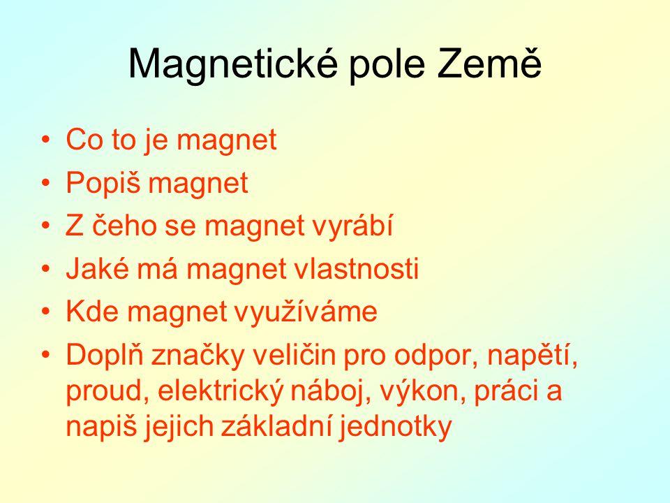 Magnetické pole Země Co to je magnet Popiš magnet