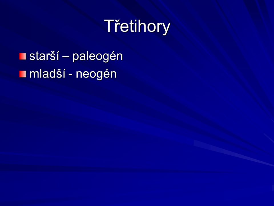 Třetihory starší – paleogén mladší - neogén