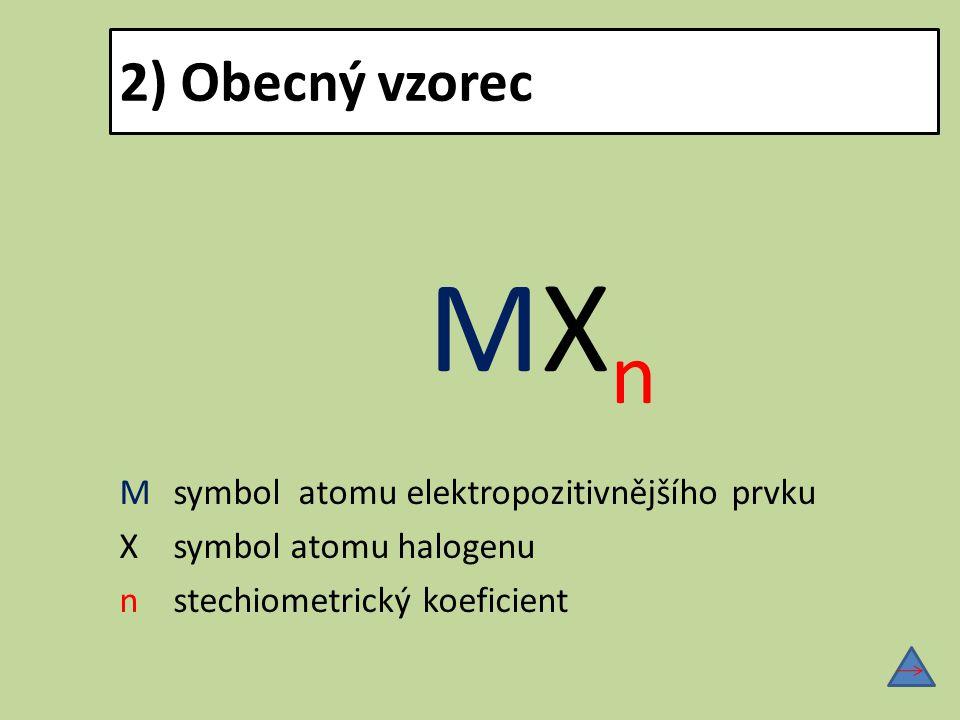 2) Obecný vzorec MXn M symbol atomu elektropozitivnějšího prvku