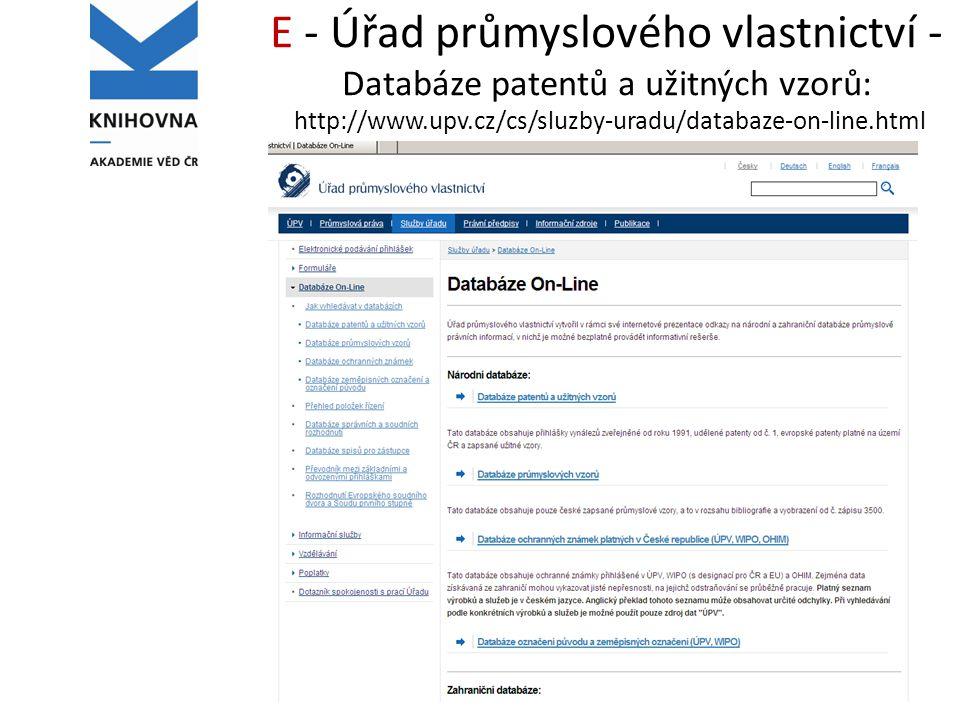 E - Úřad průmyslového vlastnictví - Databáze patentů a užitných vzorů: http://www.upv.cz/cs/sluzby-uradu/databaze-on-line.html