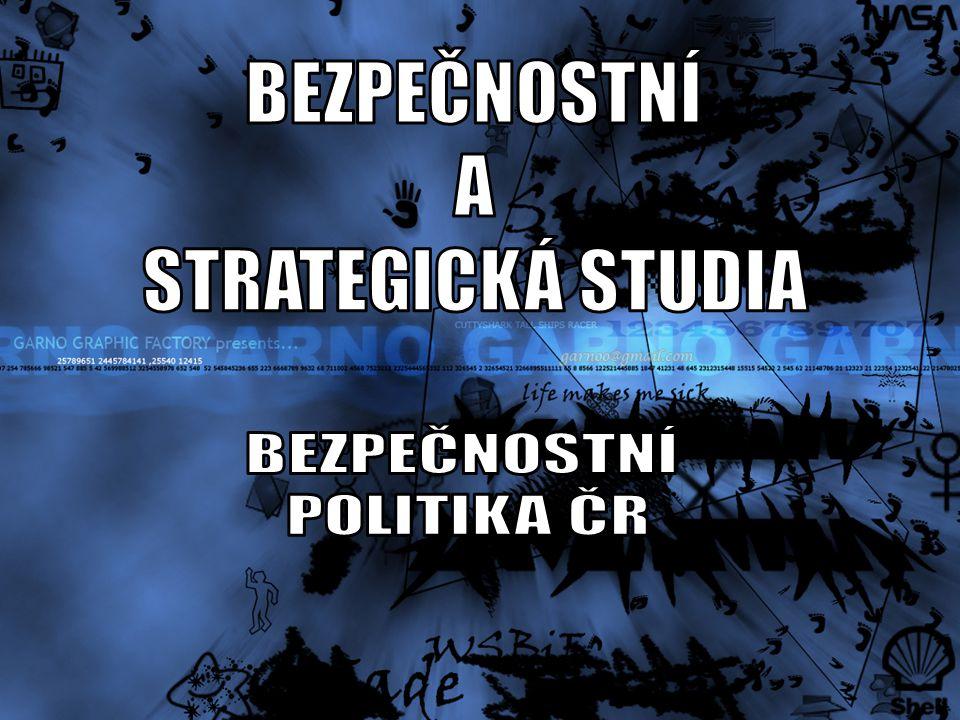 BEZPEČNOSTNÍ A STRATEGICKÁ STUDIA BEZPEČNOSTNÍ POLITIKA ČR