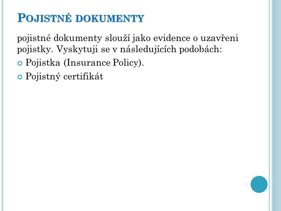 Pojistné dokumenty pojistné dokumenty slouží jako evidence o uzavřeni pojistky. Vyskytuji se v následujících podobách: