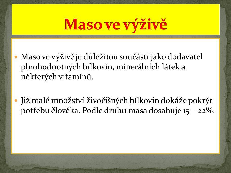 Maso ve výživě Maso ve výživě je důležitou součástí jako dodavatel plnohodnotných bílkovin, minerálních látek a některých vitamínů.