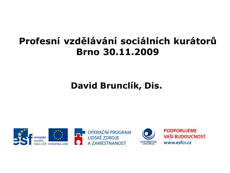Profesní vzdělávání sociálních kurátorů Brno 30.11.2009