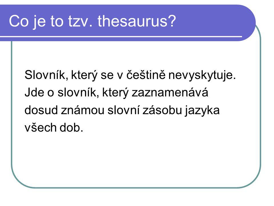 Co je to tzv. thesaurus Slovník, který se v češtině nevyskytuje.