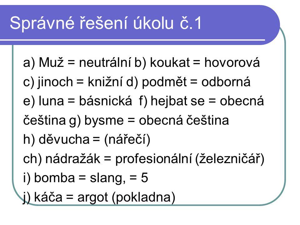 Správné řešení úkolu č.1 a) Muž = neutrální b) koukat = hovorová