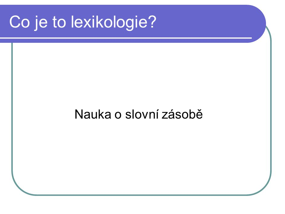 Co je to lexikologie Nauka o slovní zásobě