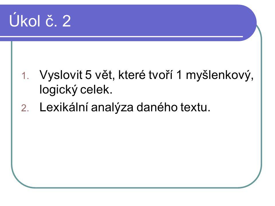 Úkol č. 2 Vyslovit 5 vět, které tvoří 1 myšlenkový, logický celek.