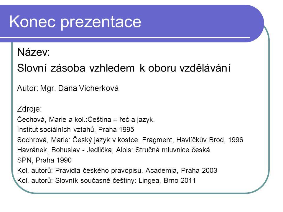 Konec prezentace Název: Slovní zásoba vzhledem k oboru vzdělávání