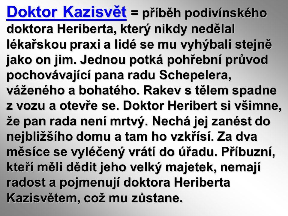 Doktor Kazisvět = příběh podivínského doktora Heriberta, který nikdy nedělal lékařskou praxi a lidé se mu vyhýbali stejně jako on jim.