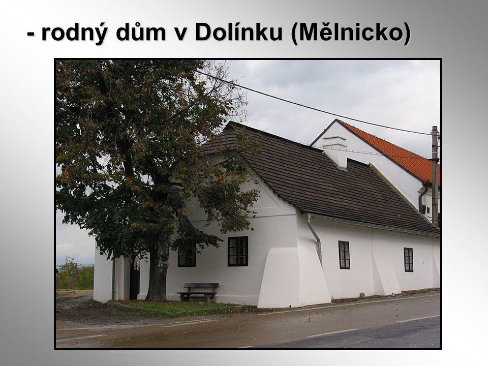 - rodný dům v Dolínku (Mělnicko)