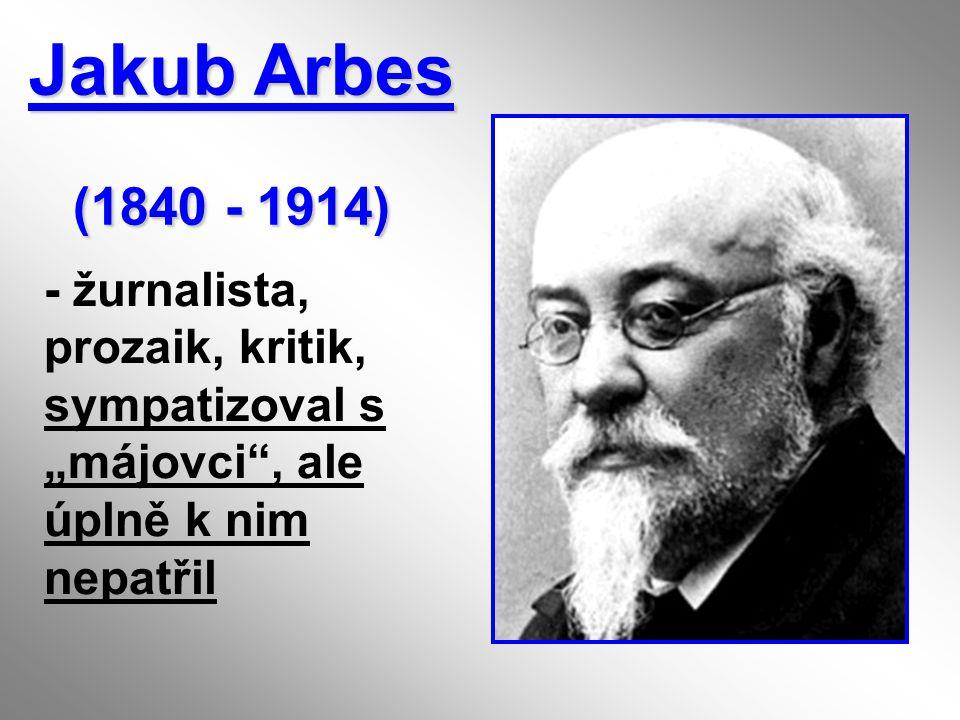 """Jakub Arbes (1840 - 1914) - žurnalista, prozaik, kritik, sympatizoval s """"májovci , ale úplně k nim nepatřil."""
